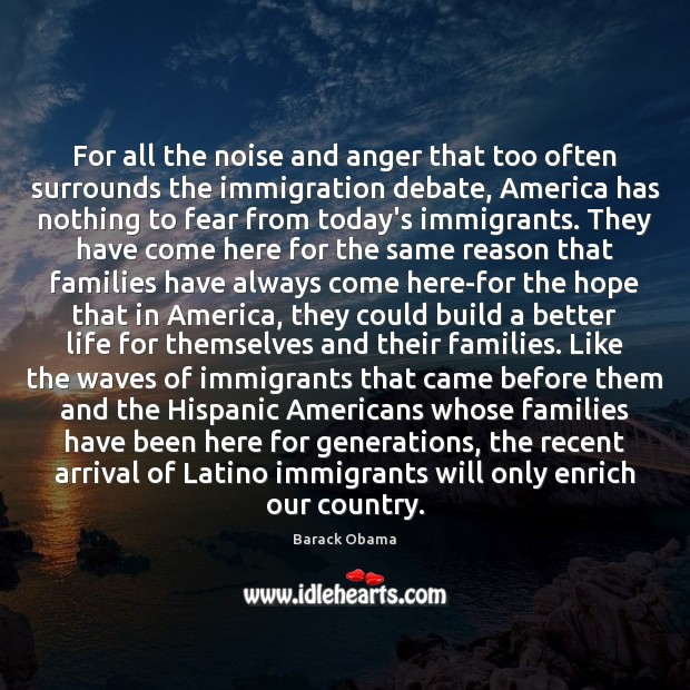 Image, For all the noise and anger that too often surrounds the immigration