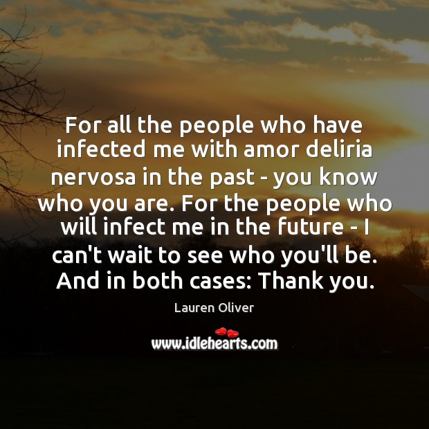 For all the people who have infected me with amor deliria nervosa Image