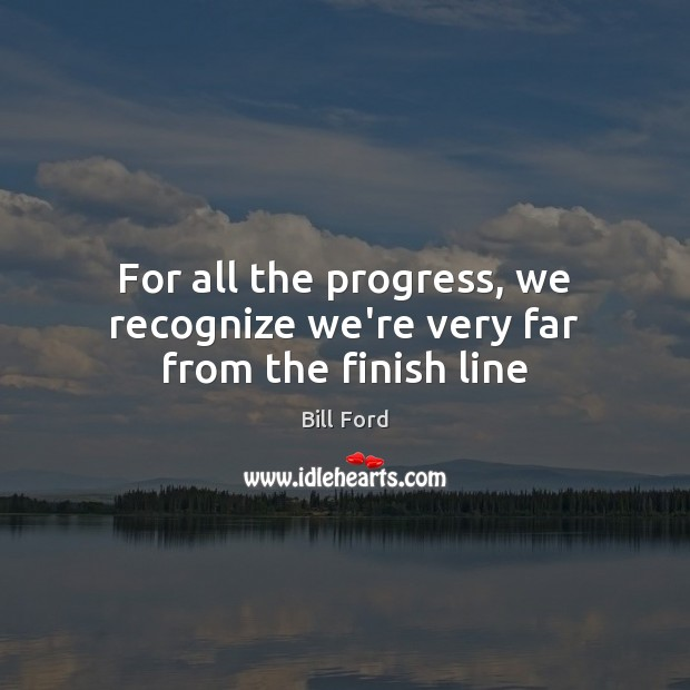 Image, For all the progress, we recognize we're very far from the finish line