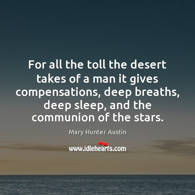 For all the toll the desert takes of a man it gives Mary Hunter Austin Picture Quote