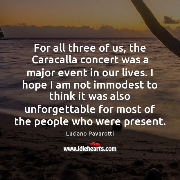 For all three of us, the Caracalla concert was a major event Luciano Pavarotti Picture Quote