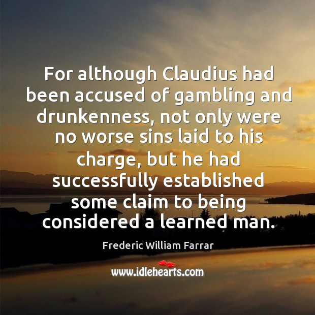 For although claudius had been accused of gambling and drunkenness Image