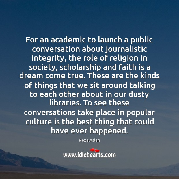 For an academic to launch a public conversation about journalistic integrity, the Reza Aslan Picture Quote
