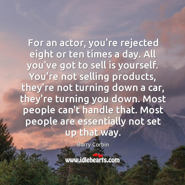 Image, For an actor, you're rejected eight or ten times a day. All