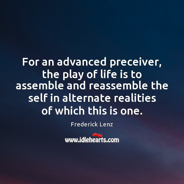 Image, For an advanced preceiver, the play of life is to assemble and