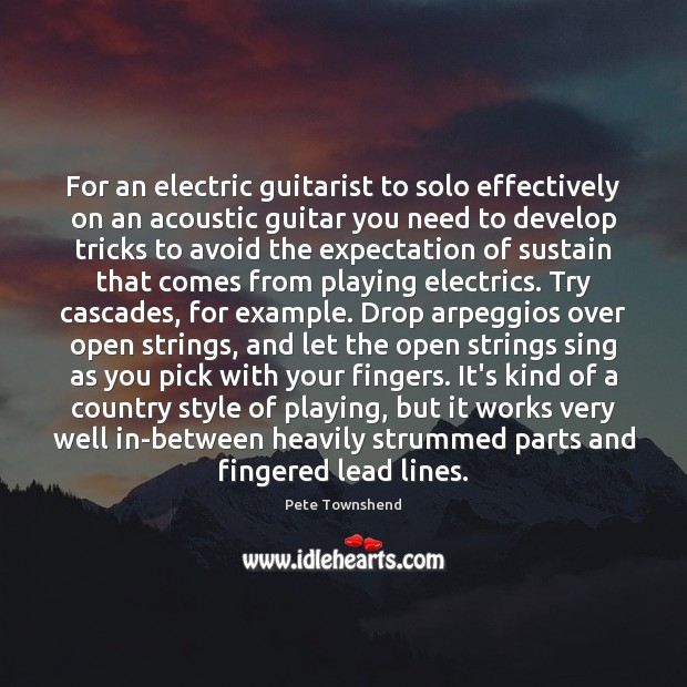 For an electric guitarist to solo effectively on an acoustic guitar you Pete Townshend Picture Quote
