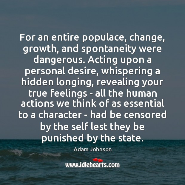For an entire populace, change, growth, and spontaneity were dangerous. Acting upon Image