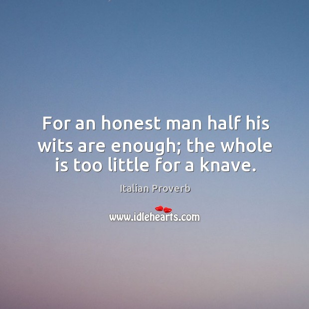 Image, For an honest man half his wits are enough; the whole is too little for a knave.
