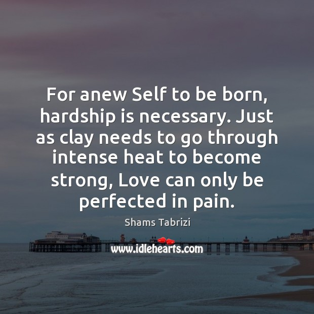 Image, For anew Self to be born, hardship is necessary. Just as clay