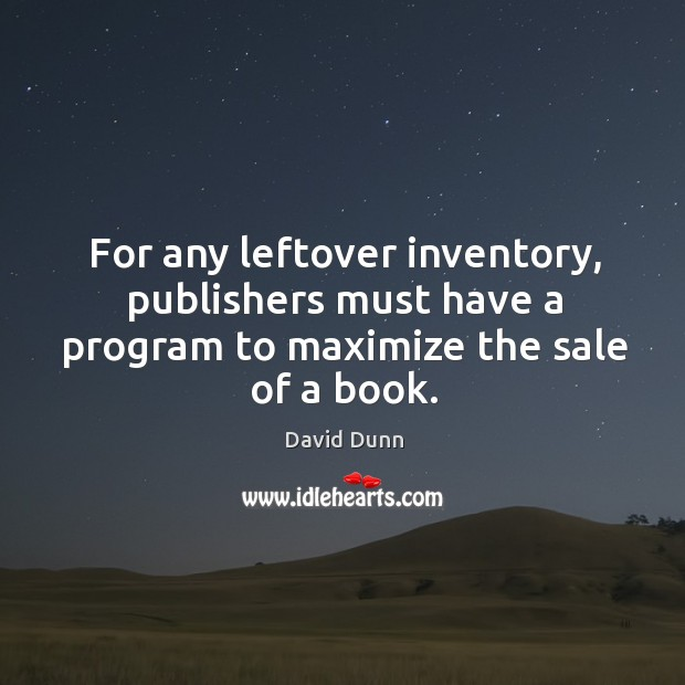 For any leftover inventory, publishers must have a program to maximize the sale of a book. Image