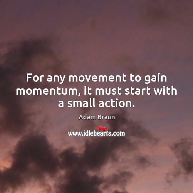 Image, For any movement to gain momentum, it must start with a small action.