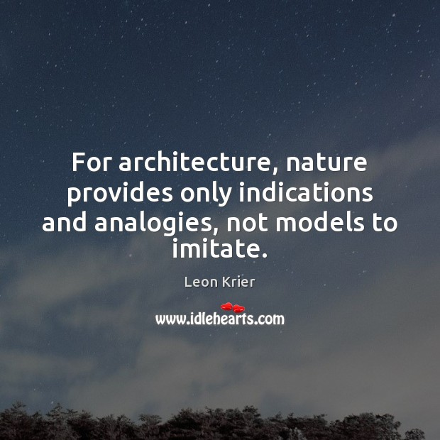 Image, For architecture, nature provides only indications and analogies, not models to imitate.