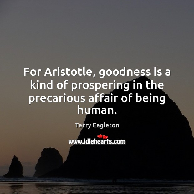 Image, For Aristotle, goodness is a kind of prospering in the precarious affair of being human.