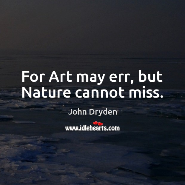 For Art may err, but Nature cannot miss. Image