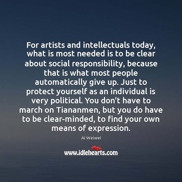 For artists and intellectuals today, what is most needed is to be Social Responsibility Quotes Image