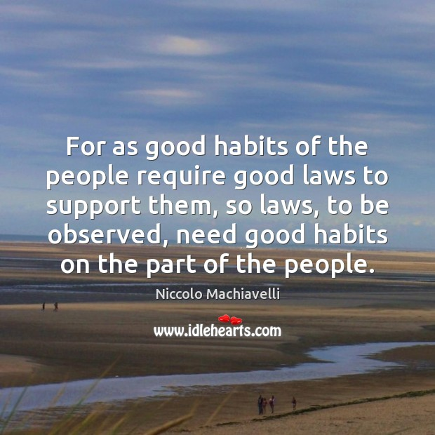For as good habits of the people require good laws to support Image