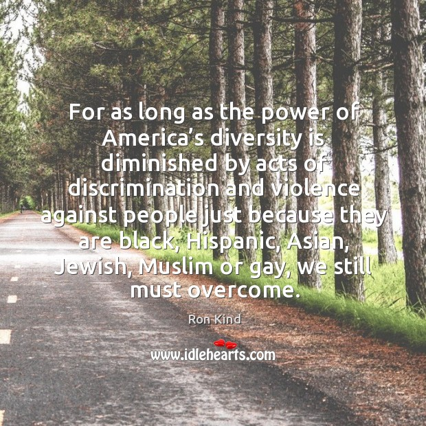 For as long as the power of america's diversity is diminished by acts of discrimination Image