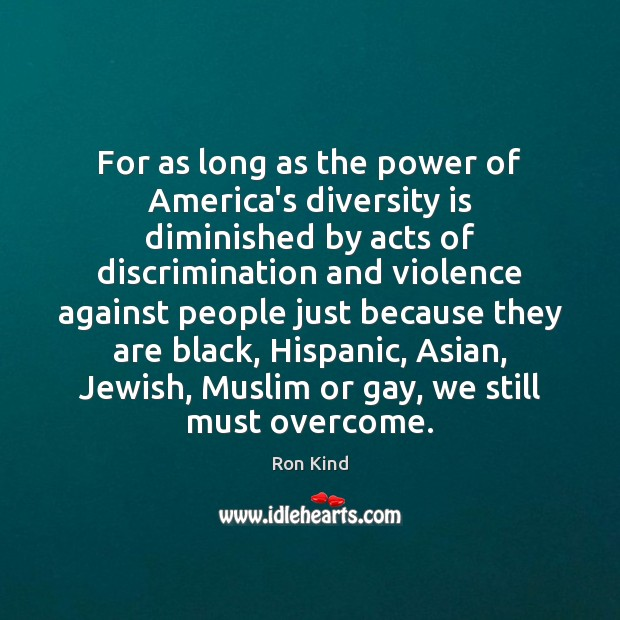 For as long as the power of America's diversity is diminished by Image