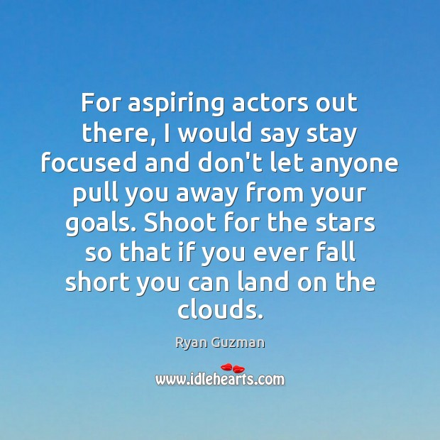 Ryan Guzman Picture Quote image saying: For aspiring actors out there, I would say stay focused and don't