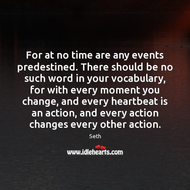 For at no time are any events predestined. There should be no Image