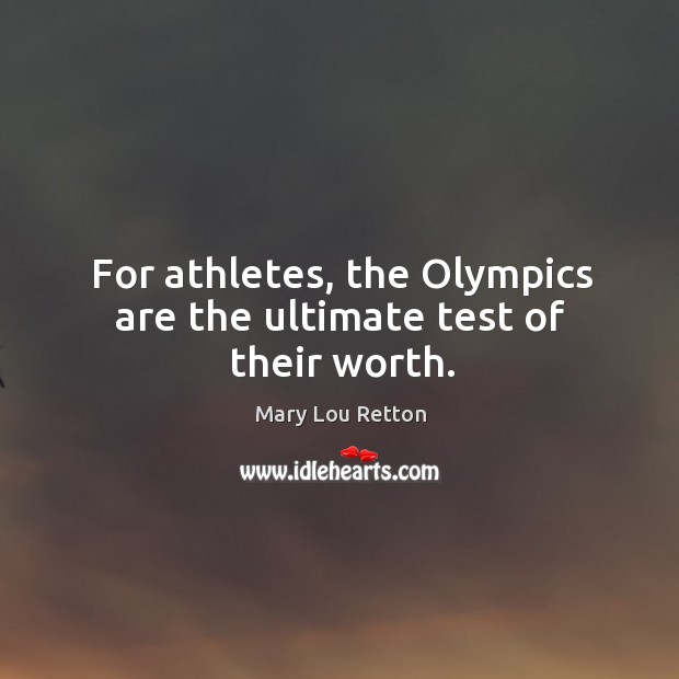 For athletes, the olympics are the ultimate test of their worth. Image