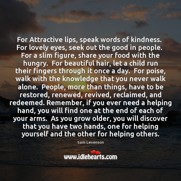 Image, For Attractive lips, speak words of kindness.  For lovely eyes, seek out