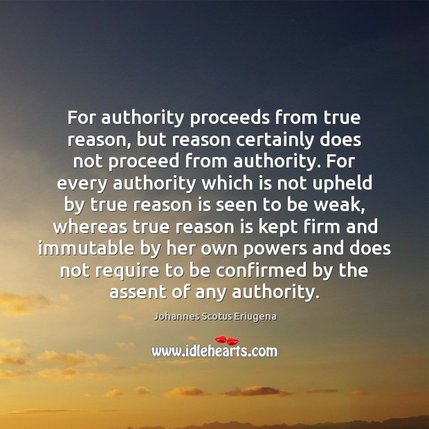 Image, For authority proceeds from true reason, but reason certainly does not proceed