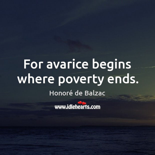 Image, For avarice begins where poverty ends.