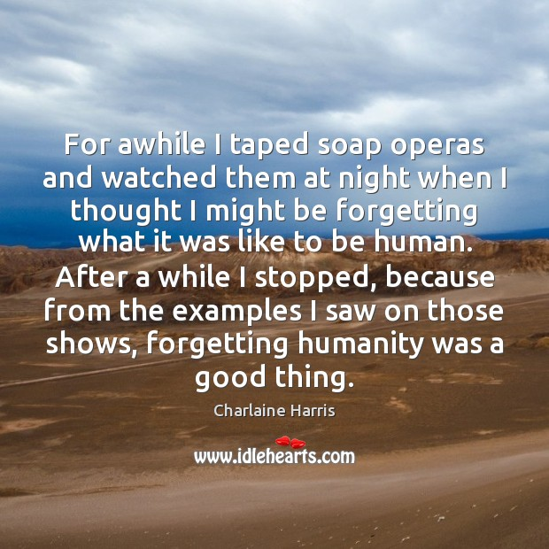 For awhile I taped soap operas and watched them at night when Image
