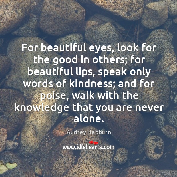 Image, For beautiful eyes, look for the good in others; for beautiful lips, speak only words of kindness