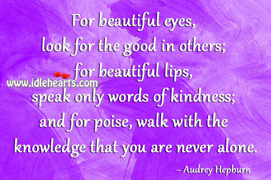 For Beautiful Eyes, Look For The Good In Others