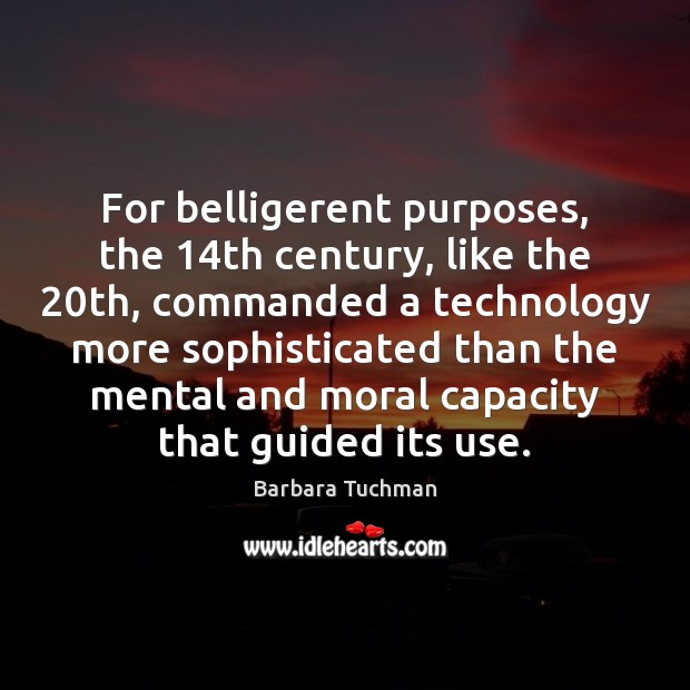 For belligerent purposes, the 14th century, like the 20th, commanded a technology Image