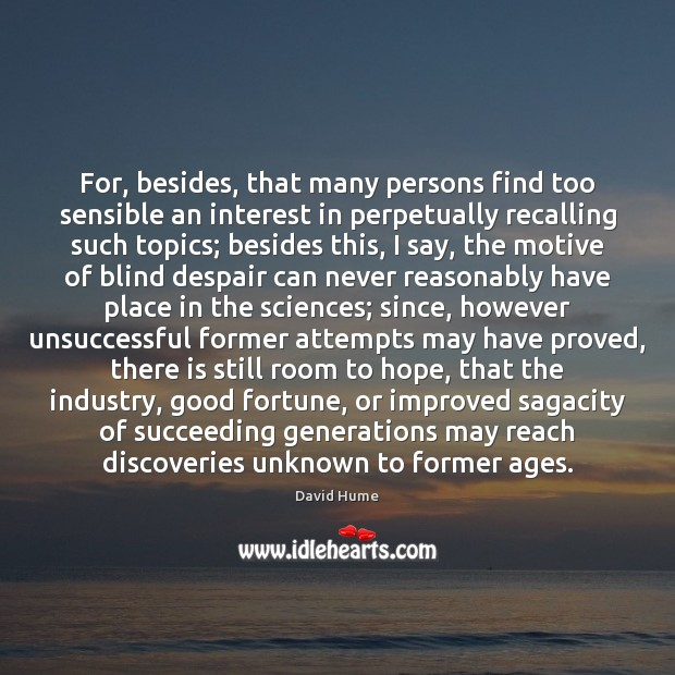 For, besides, that many persons find too sensible an interest in perpetually Hope Quotes Image