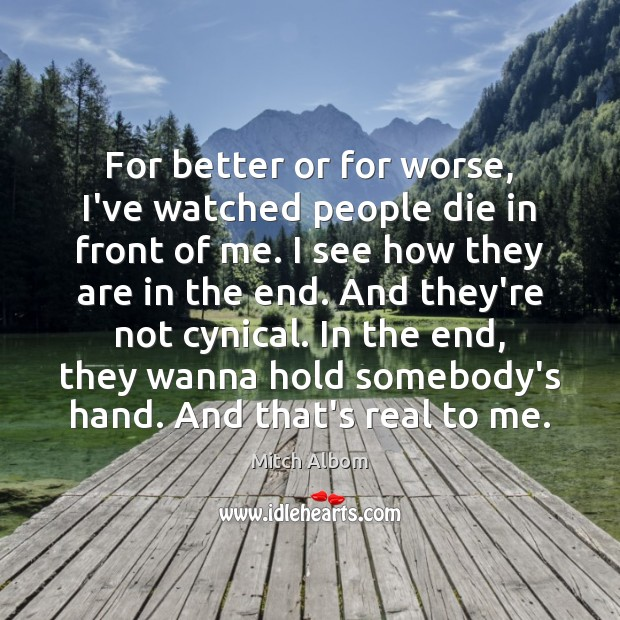 For better or for worse, I've watched people die in front of Mitch Albom Picture Quote