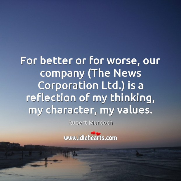 For better or for worse, our company (The News Corporation Ltd.) is Rupert Murdoch Picture Quote
