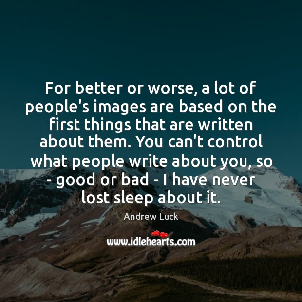 Image, For better or worse, a lot of people's images are based on