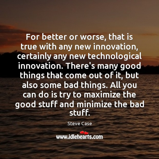 Image, For better or worse, that is true with any new innovation, certainly