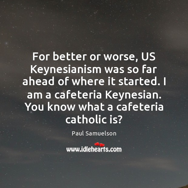 For better or worse, US Keynesianism was so far ahead of where Image