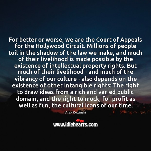 For better or worse, we are the Court of Appeals for the Alex Kozinski Picture Quote