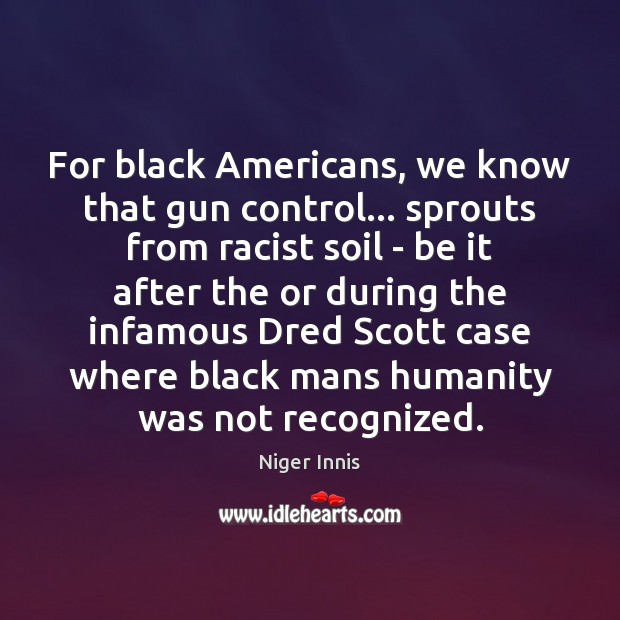 Image, For black Americans, we know that gun control… sprouts from racist soil