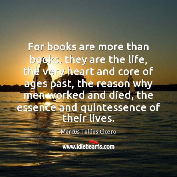 Image, For books are more than books, they are the life, the very