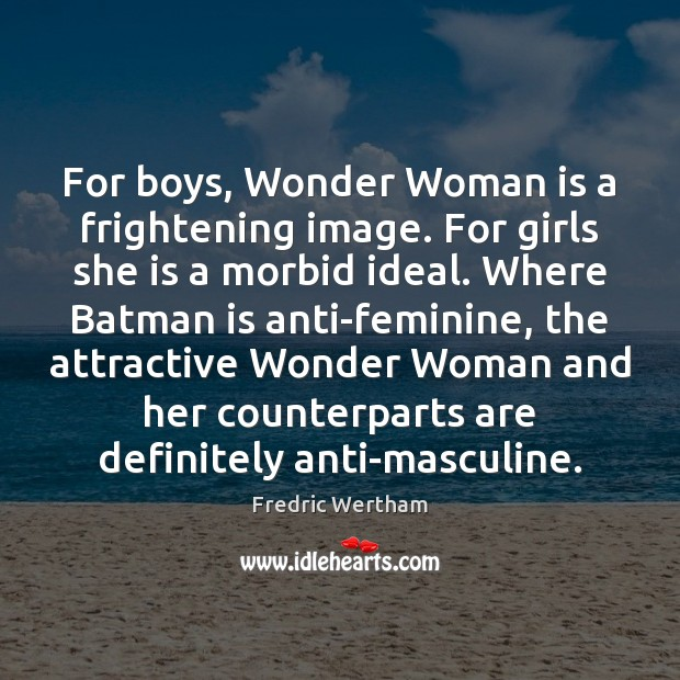 For boys, Wonder Woman is a frightening image. For girls she is Image