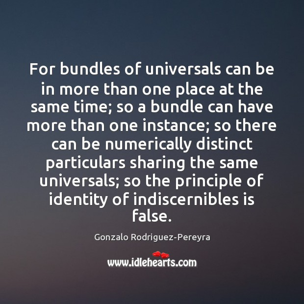 For bundles of universals can be in more than one place at Gonzalo Rodriguez-Pereyra Picture Quote