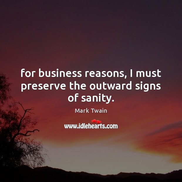 Image, Business, Must, Outward, Preserve, Preserves, Reason, Reasons, Sanity, Signs
