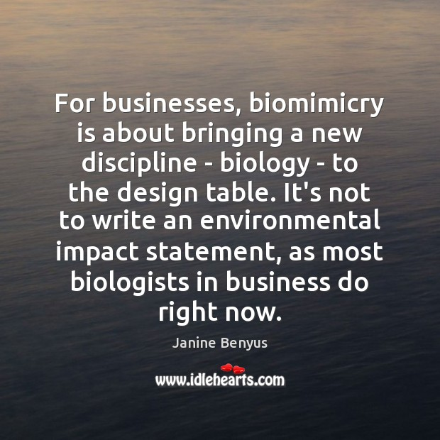 For businesses, biomimicry is about bringing a new discipline – biology – Janine Benyus Picture Quote
