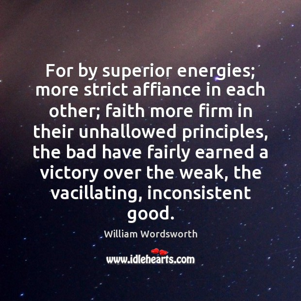For by superior energies; more strict affiance in each other; faith more William Wordsworth Picture Quote