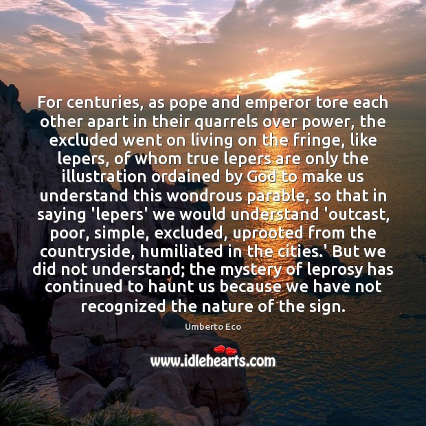 For centuries, as pope and emperor tore each other apart in their Umberto Eco Picture Quote