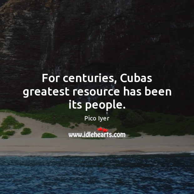 For centuries, Cubas greatest resource has been its people. Image