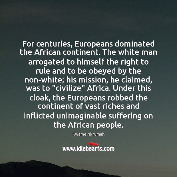 For centuries, Europeans dominated the African continent. The white man arrogated to Image