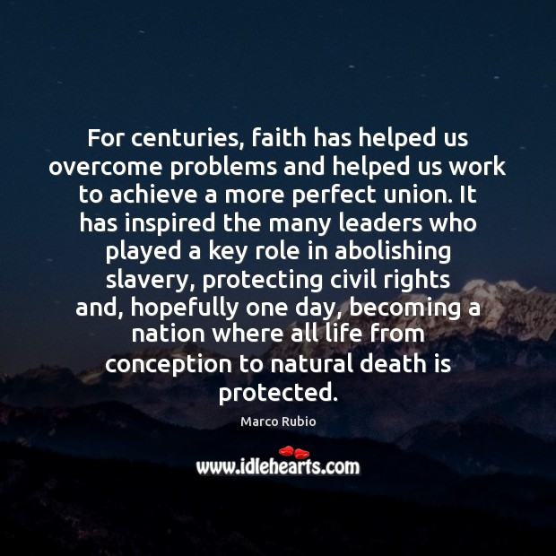 For centuries, faith has helped us overcome problems and helped us work Marco Rubio Picture Quote